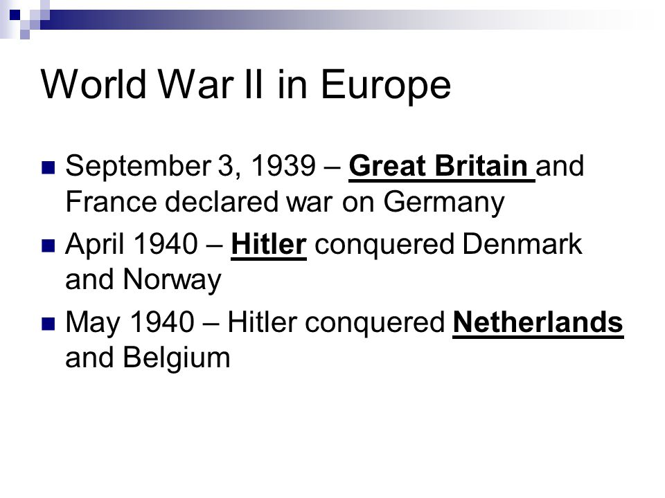 World War II in Europe September 3, 1939 – Great Britain and France declared war on Germany. April 1940 – Hitler conquered Denmark and Norway.