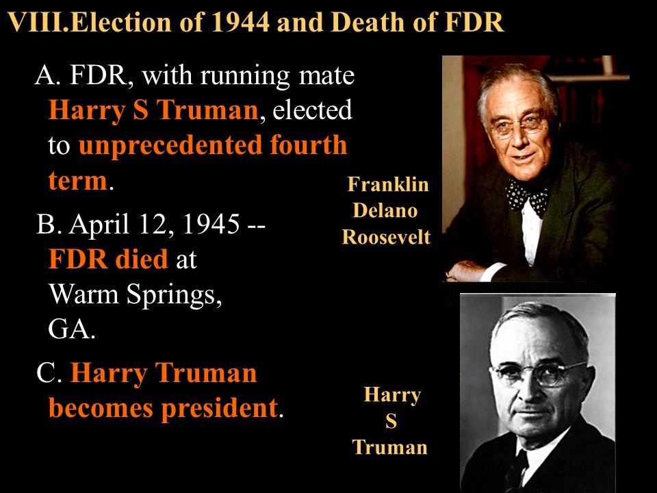 Election of 1944 and Death of FDR A. FDR, with running mate