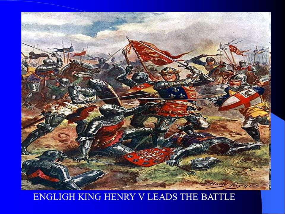 ENGLIGH KING HENRY V LEADS THE BATTLE