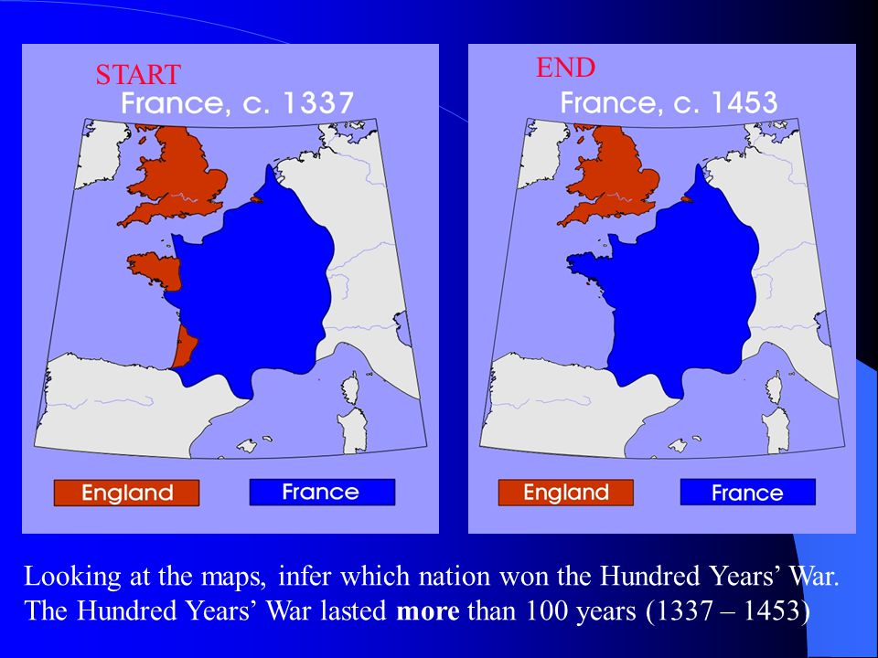 END START. Looking at the maps, infer which nation won the Hundred Years' War.