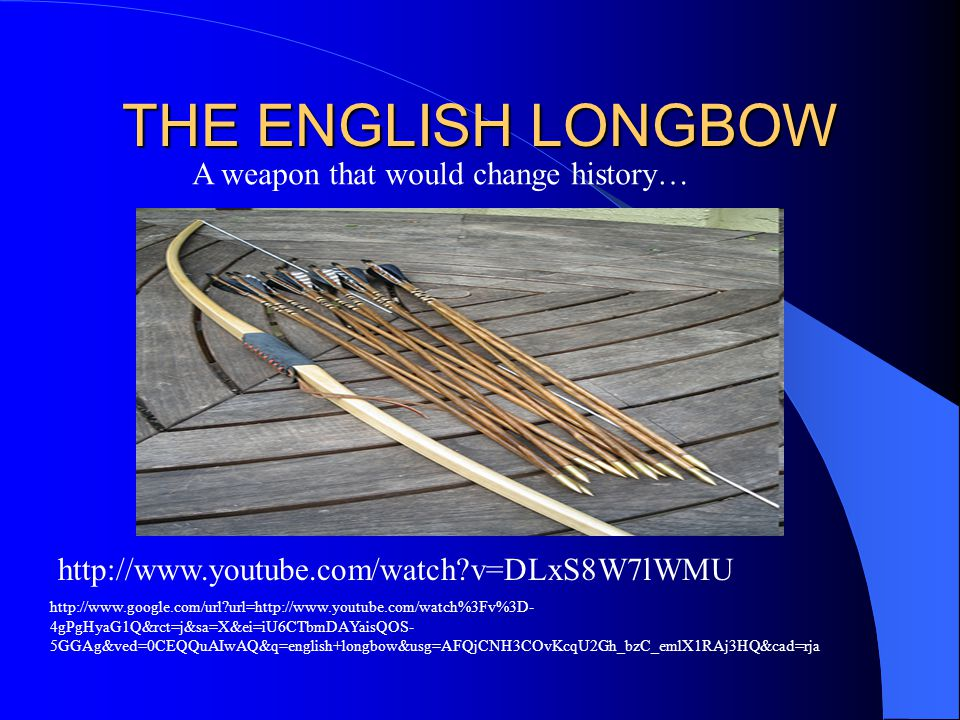 THE ENGLISH LONGBOW A weapon that would change history…