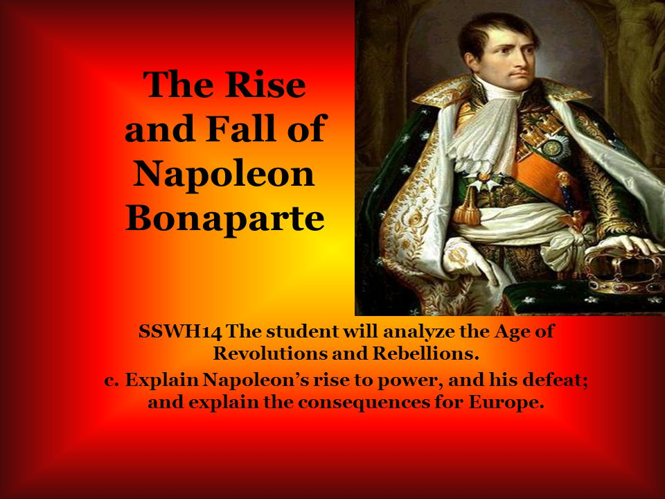 the rise and fall of napoleon bonaparte essay Brief overview napoleon was born on the island of corsica in 1769 his family  had received french nobility status when france made corsica a province in that .