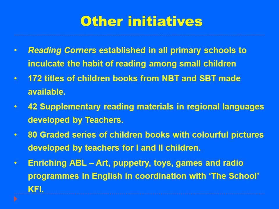 Other initiatives Reading Corners established in all primary schools to inculcate the habit of reading among small children.