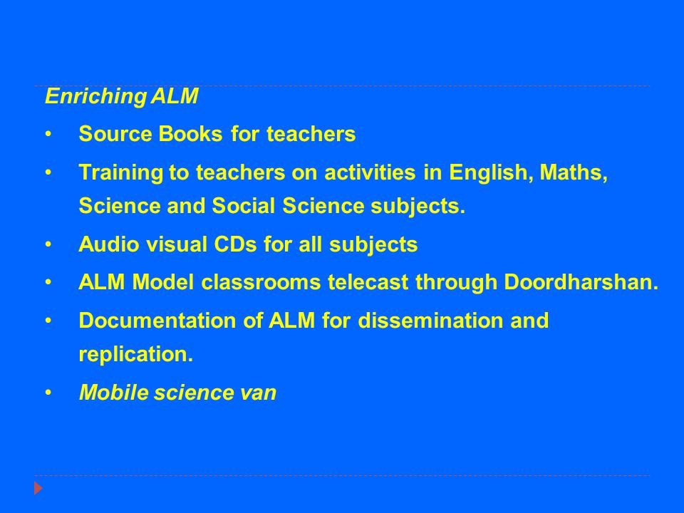 Enriching ALM Source Books for teachers. Training to teachers on activities in English, Maths, Science and Social Science subjects.