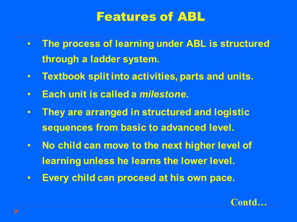 Features of ABL The process of learning under ABL is structured through a ladder system. Textbook split into activities, parts and units.