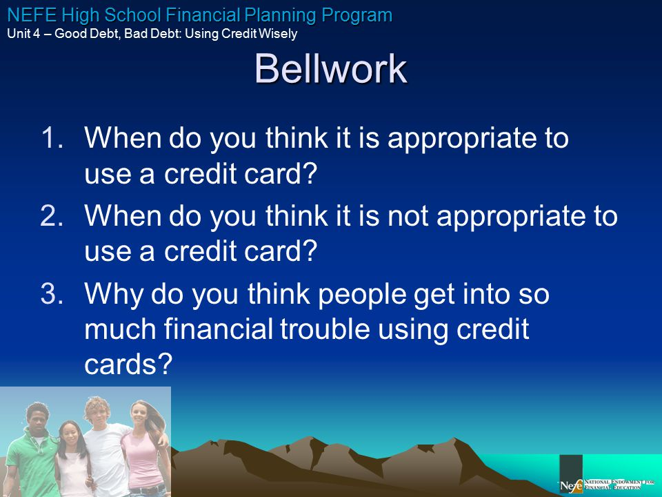 Bellwork When do you think it is appropriate to use a credit card