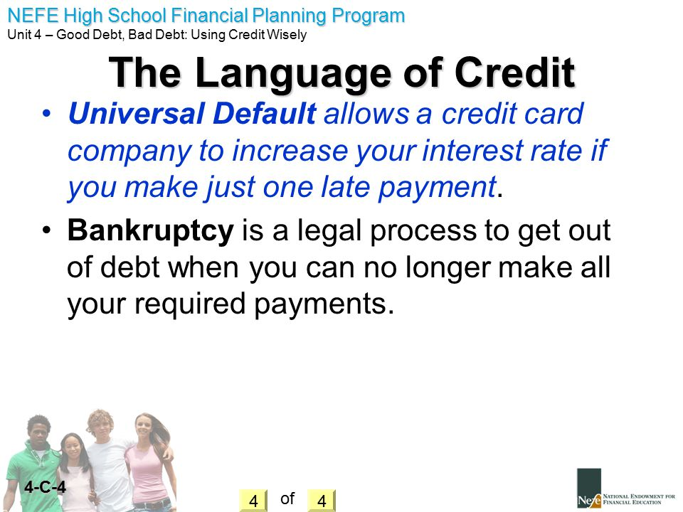 The Language of Credit Universal Default allows a credit card company to increase your interest rate if you make just one late payment.