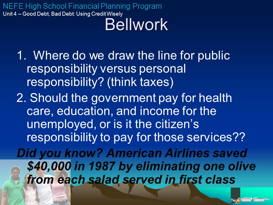 Bellwork 1. Where do we draw the line for public responsibility versus personal responsibility (think taxes)