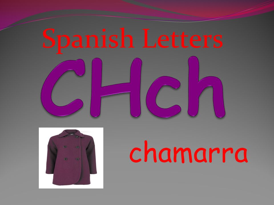 Spanish Letters CHch chamarra
