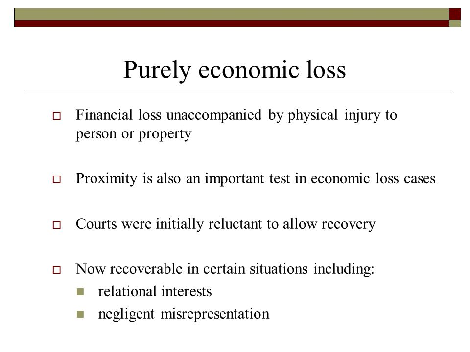 pure economic loss negligence Varying texts attempt to define pure economic loss but it arises from negligence and furthermore, for losses which are purely economic are represented under the fatal accidents act 1976 for negligent misstatements, the classic authority for the recovery of economic loss in tort is hedley byrne v heller .