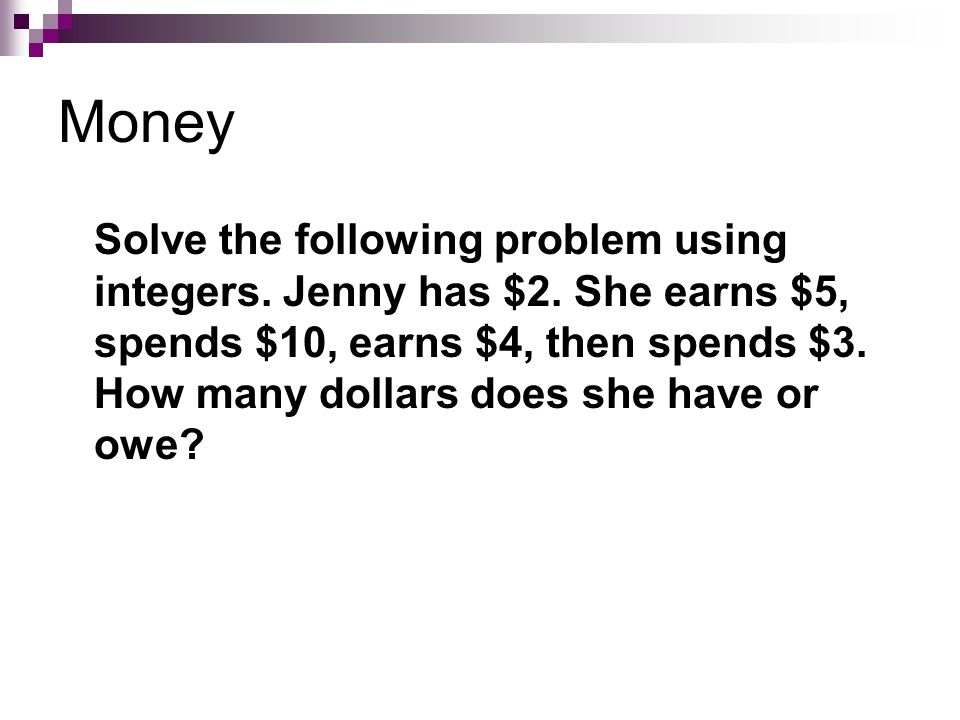 integers and dollars Absolutely integers for example, recognize that an account balance less than -30 dollars represents a debt greater than 30 dollars belongs to.