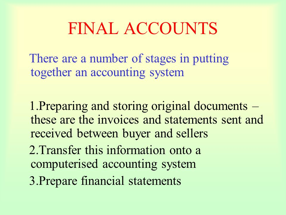 FINAL ACCOUNTS There are a number of stages in putting together an accounting system.