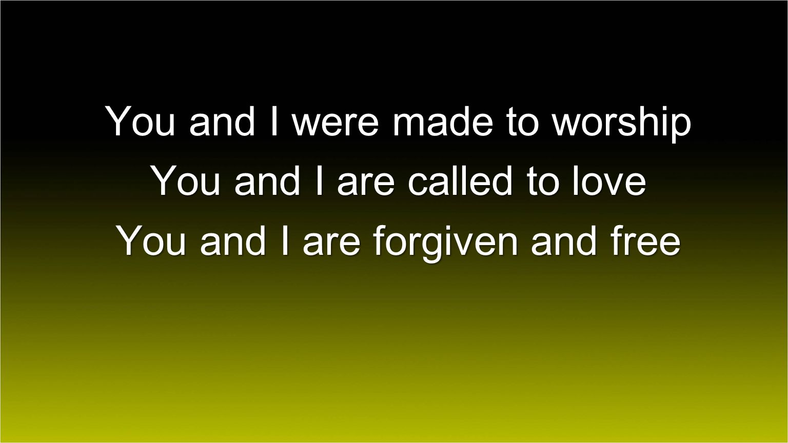 You and I were made to worship You and I are called to love
