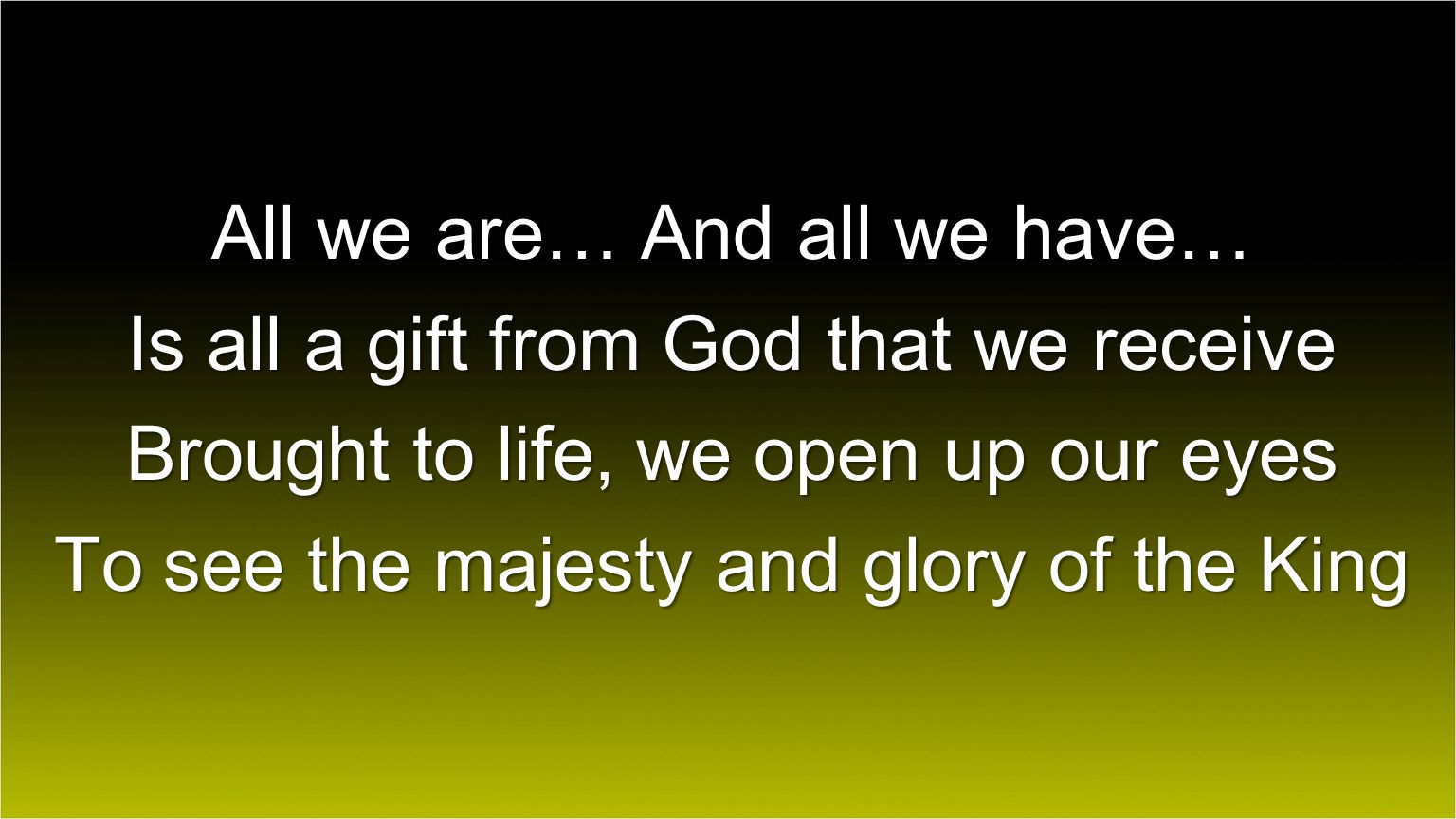 All we are… And all we have… Is all a gift from God that we receive