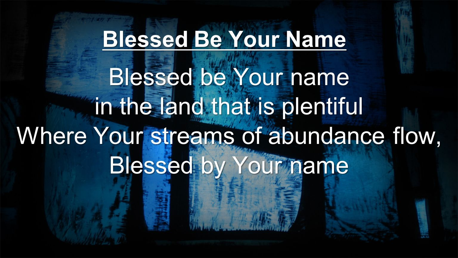 in the land that is plentiful Where Your streams of abundance flow,