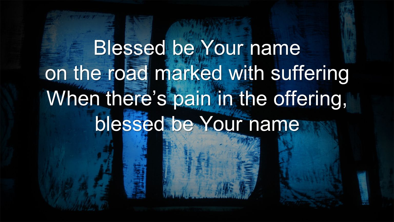 on the road marked with suffering When there's pain in the offering,