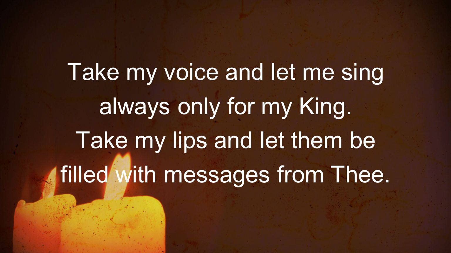 Take my voice and let me sing always only for my King.