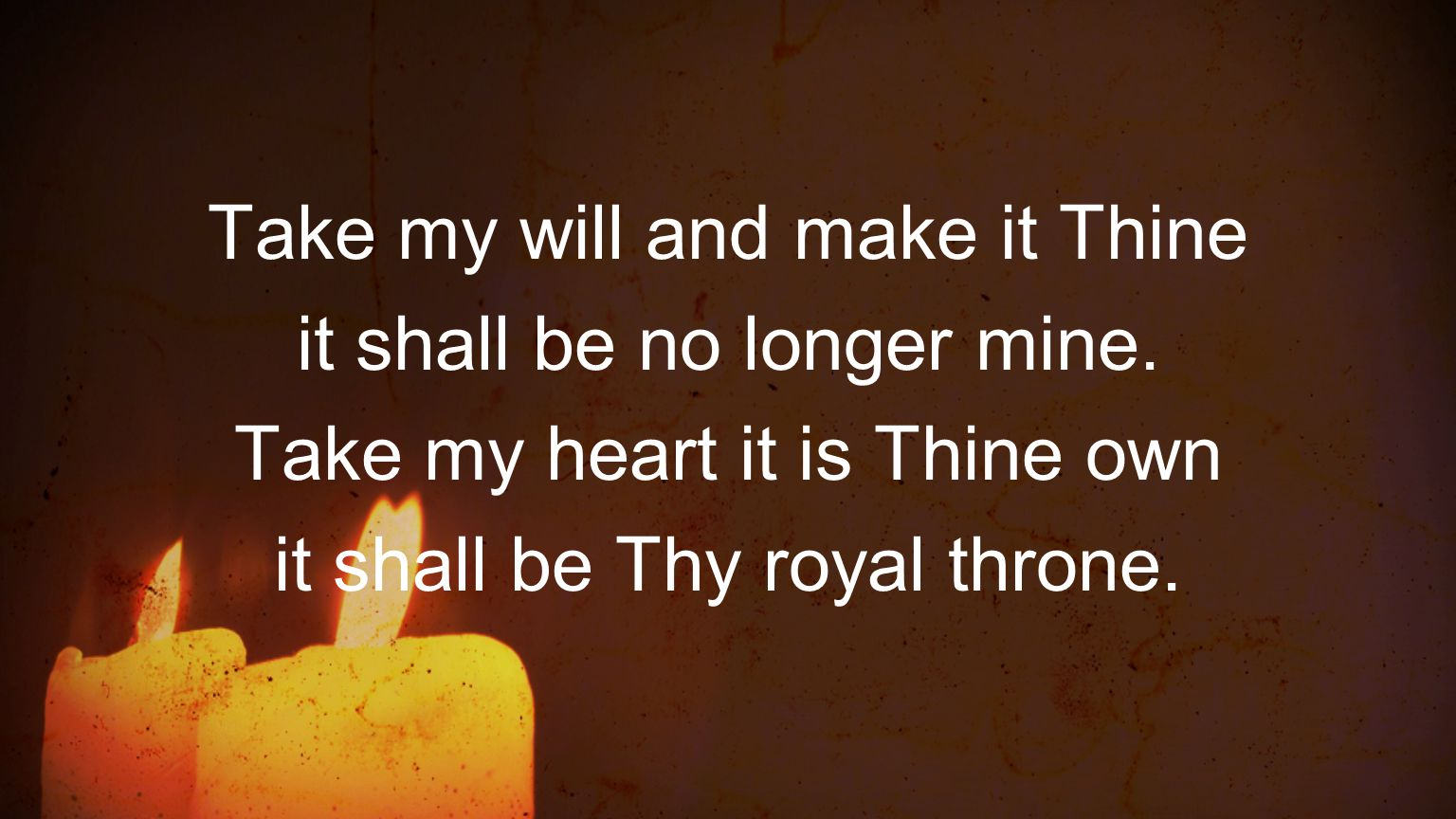 Take my will and make it Thine it shall be no longer mine.