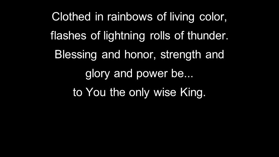 Clothed in rainbows of living color,