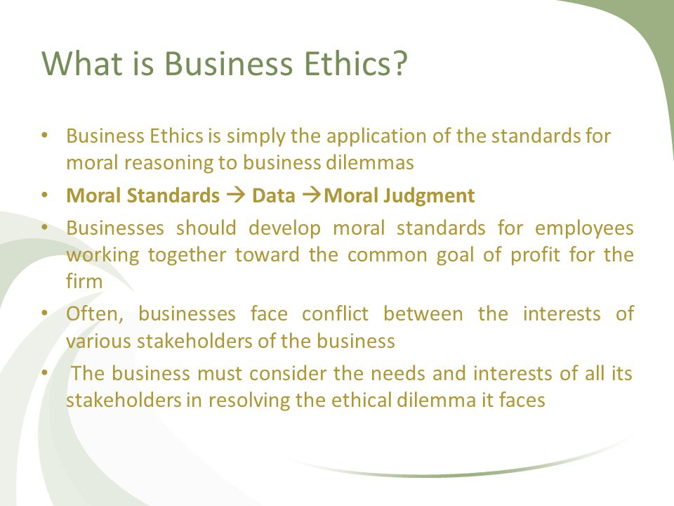 business ethics without stakeholder Contrary to stockholder theories that place the interests of profit-seeking owners above all else, stakeholder theorists argue that corporate executives have moral .