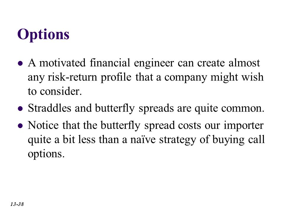 Options A motivated financial engineer can create almost any risk-return profile that a company might wish to consider.