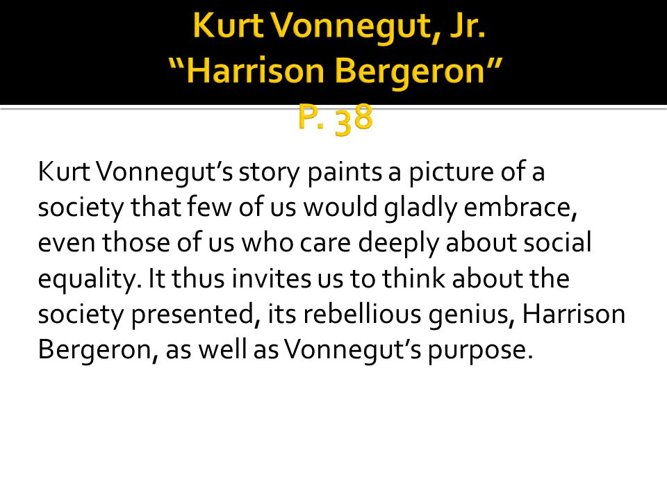 "equality in america represented in harrison bergeron by kurt vonnegut The kurt vonnegut is one of the most  vonnegut, kurt ""harrison bergeron:  by the concepts of perfection and equality in harrison bergeron for."