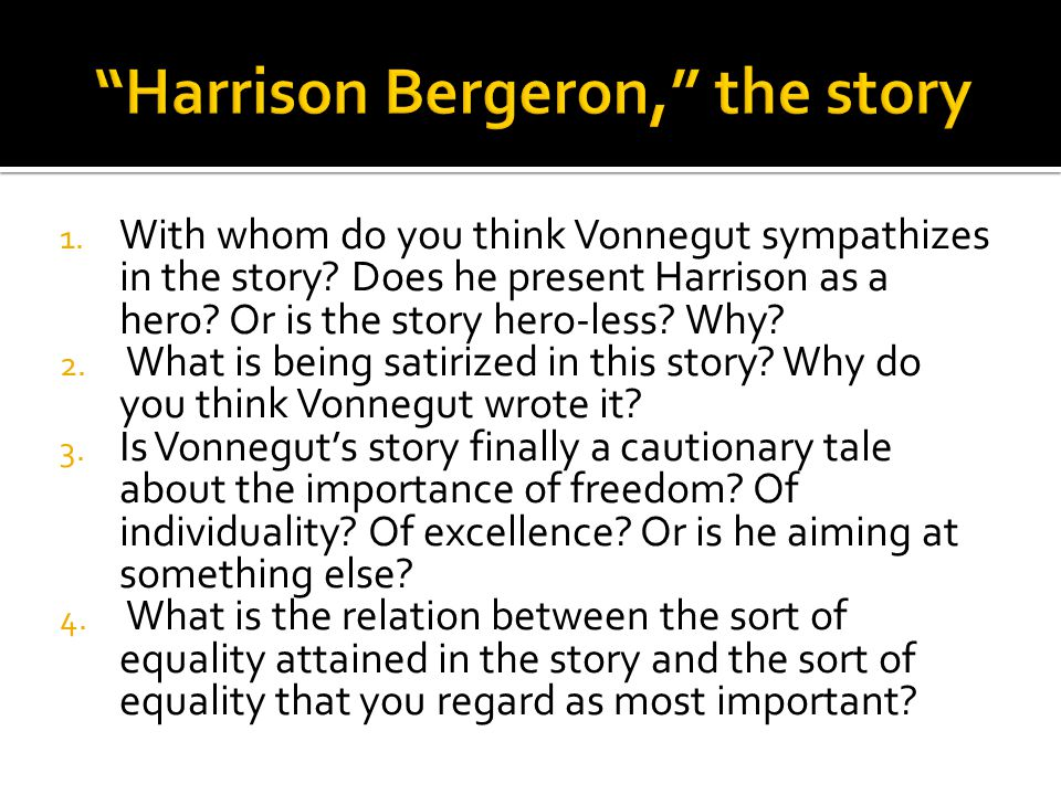 equality in harrison bergeron by kurt vonnegut Instead, there could be nothing less just than the modern form of equality  hobbes, vonnegut, and the falsehood of equality full post.