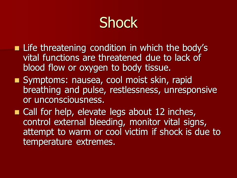 Shock Life threatening condition in which the body's vital functions are threatened due to lack of blood flow or oxygen to body tissue.