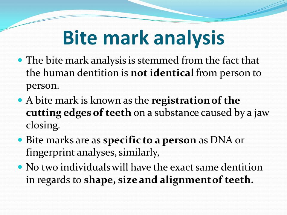 analysis of the marks of an Objective analysis to match perpetrators to bite marks at crime scenes must be  able to withstand  the need for an objective bite mark analysis system is recog.