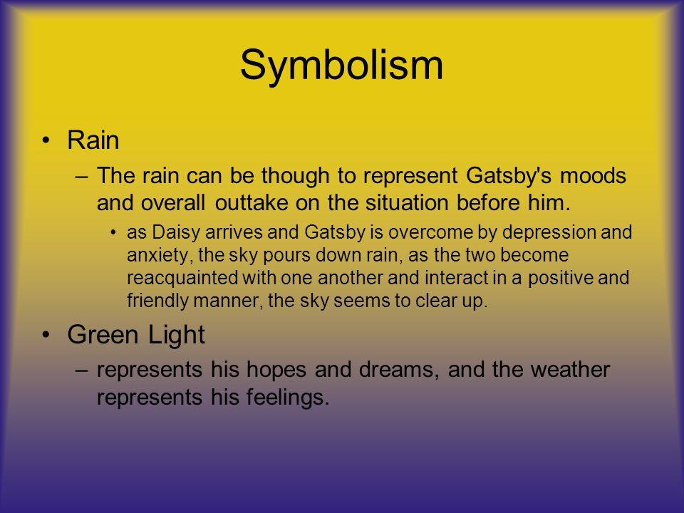 """weather symbolism in the great gatsby Gatsby's car: """"he saw me looking with admiration at his car it's pretty isn't it old sport he jumped off to give me a better view."""