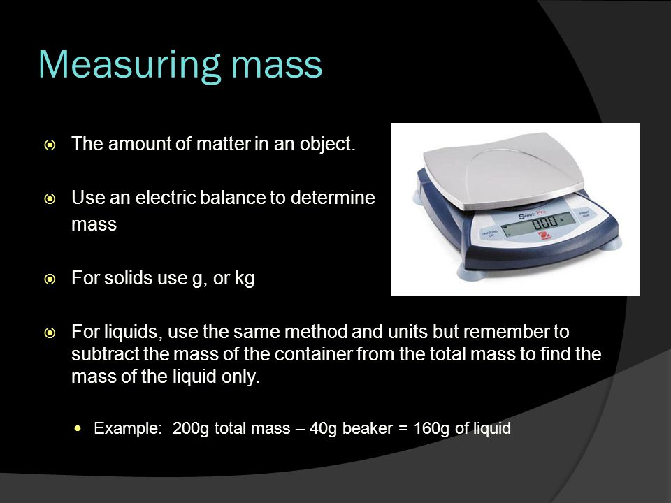 Measuring mass The amount of matter in an object.