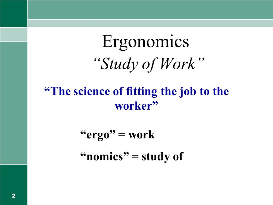 a description of ergonomics a science of fitting the job to the worker The staggering cost to american industry (see our previous post), coupled with the movement to make the workplace healthier and safer gave rise to the use of ergonomics in industrial design ergonomics is the science of fitting the job to the worker with an emphasis on worker safety and comfort its goal is to.