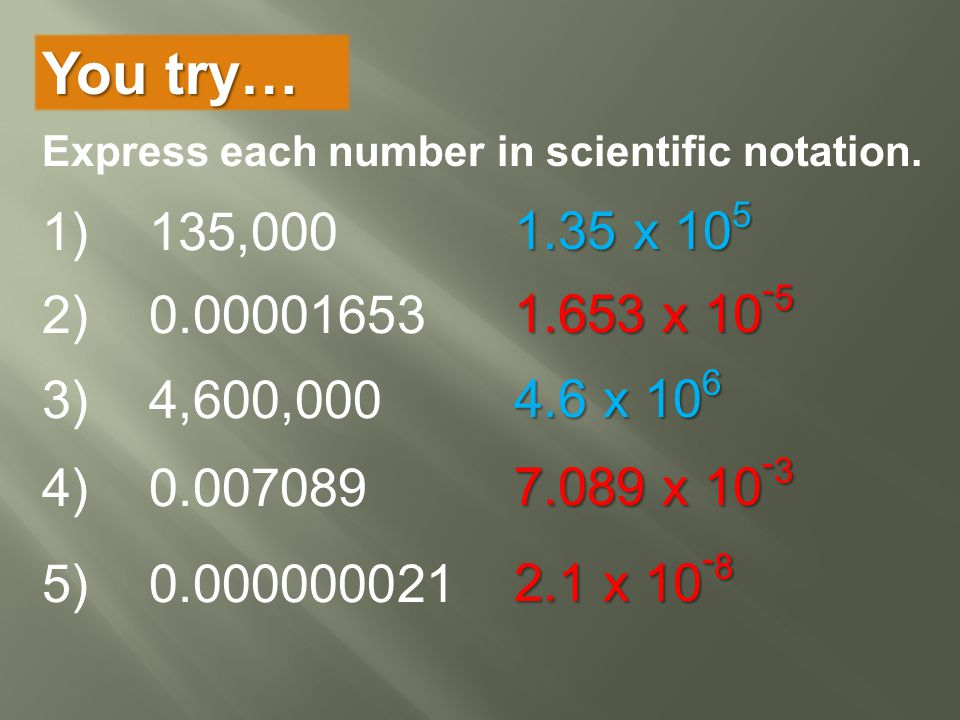 write each number in scientific notation In a scientific notation, you have to put a decimal right after the first number (unless it is a zero) how many times you move the decimal from its original spot determines the answer.