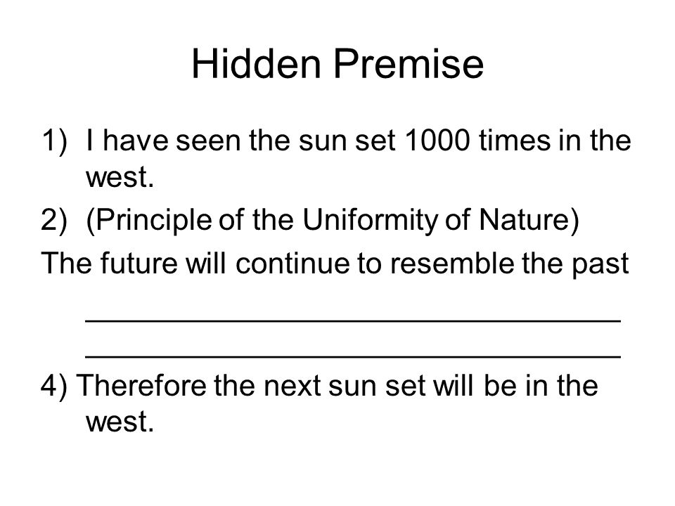 Hidden Premise I have seen the sun set 1000 times in the west.