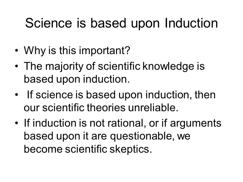 Science is based upon Induction