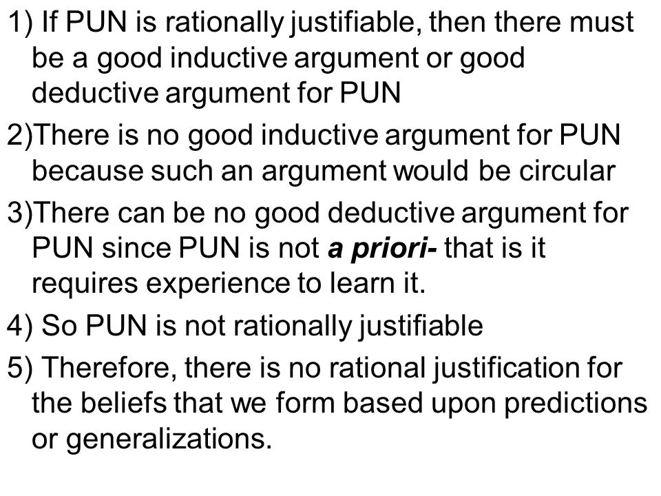 1) If PUN is rationally justifiable, then there must be a good inductive argument or good deductive argument for PUN