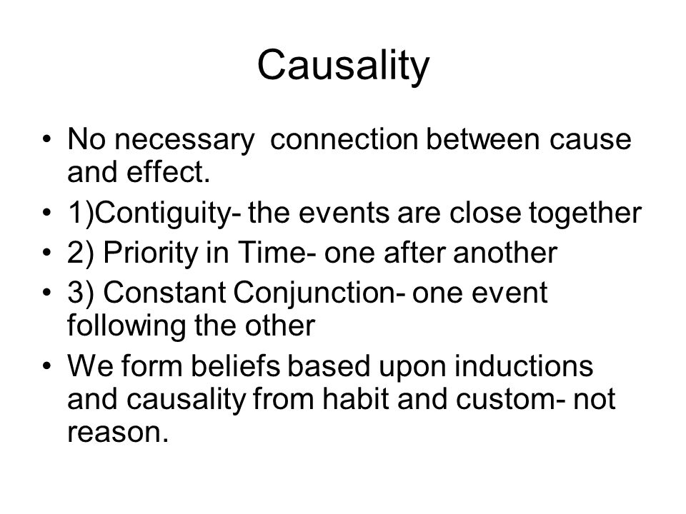 Causality No necessary connection between cause and effect.