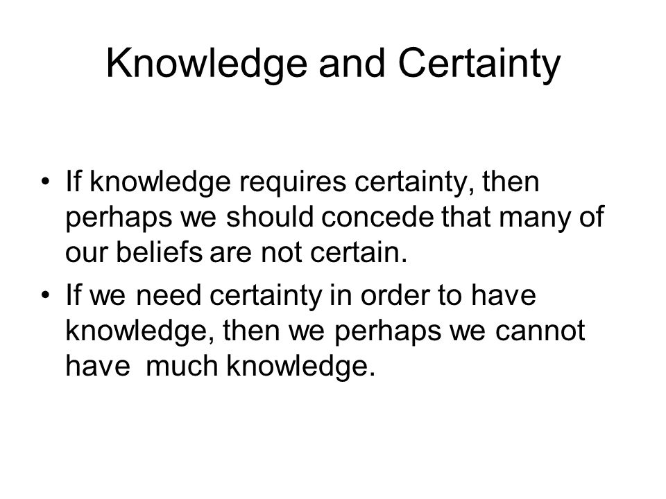 Knowledge and Certainty