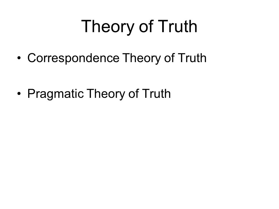 Theory of Truth Correspondence Theory of Truth