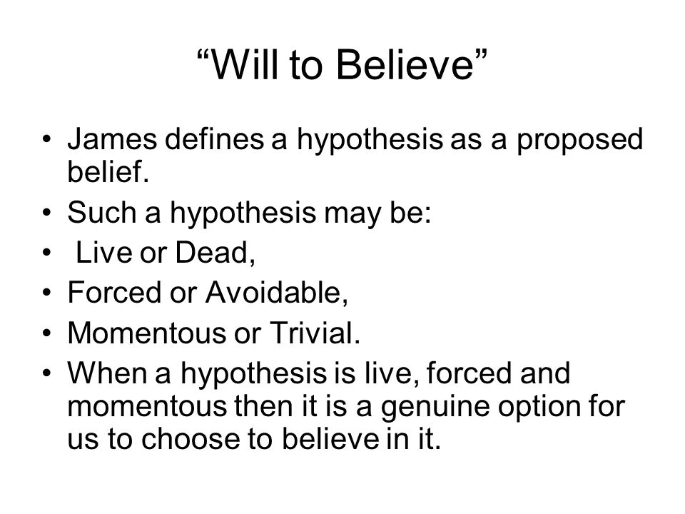 Will to Believe James defines a hypothesis as a proposed belief.