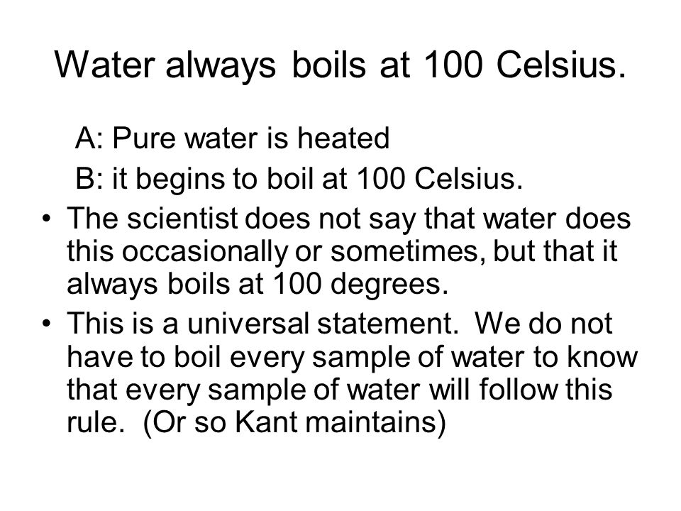 Water always boils at 100 Celsius.