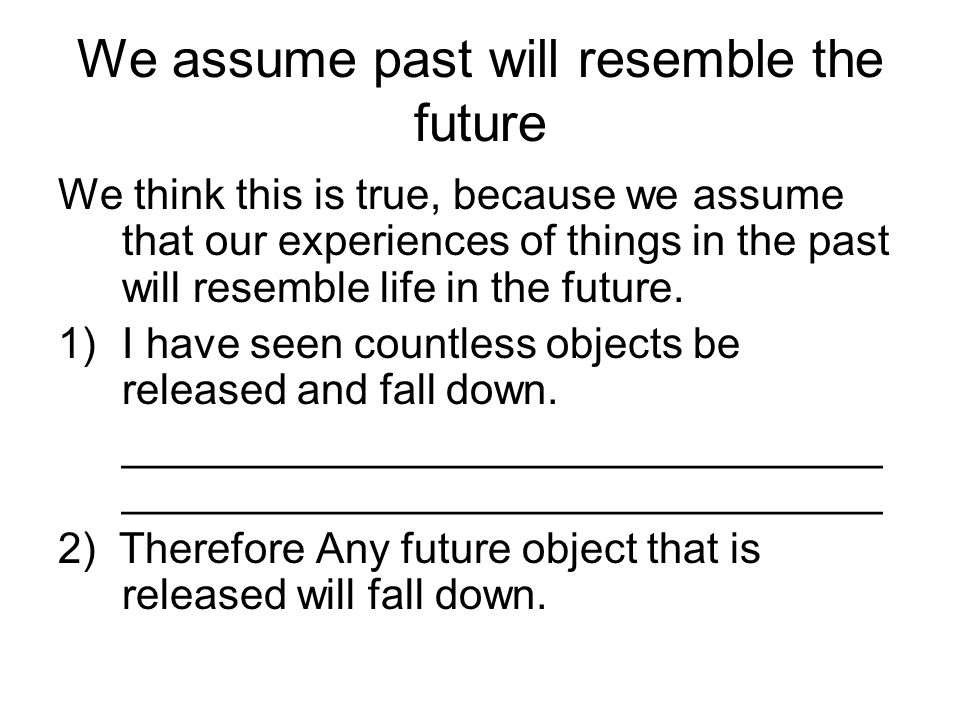 We assume past will resemble the future