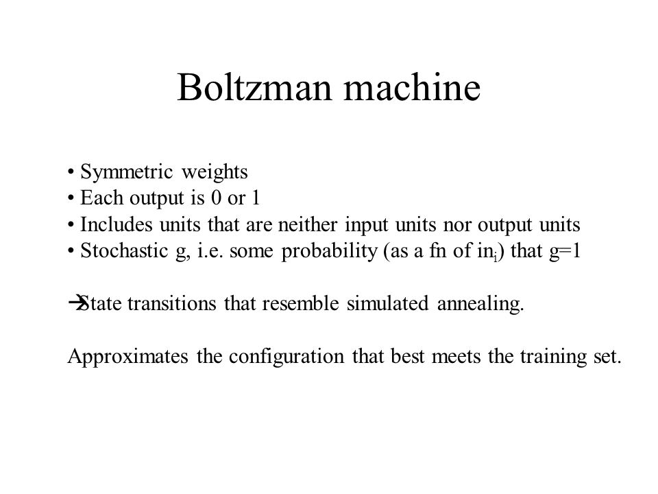 Boltzman machine Symmetric weights Each output is 0 or 1