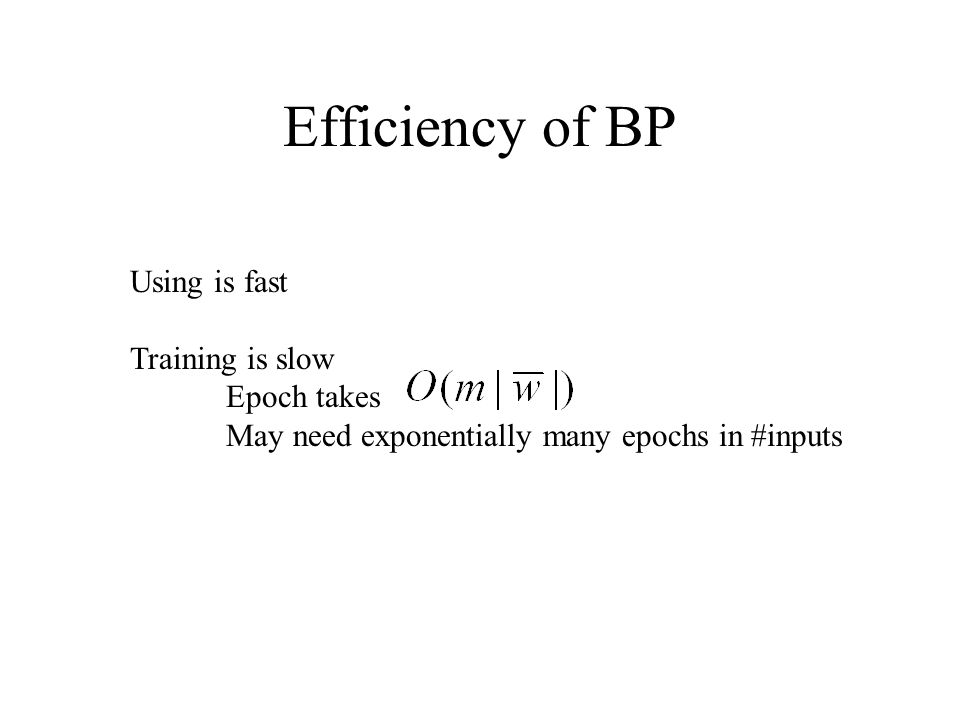 Efficiency of BP Using is fast Training is slow Epoch takes