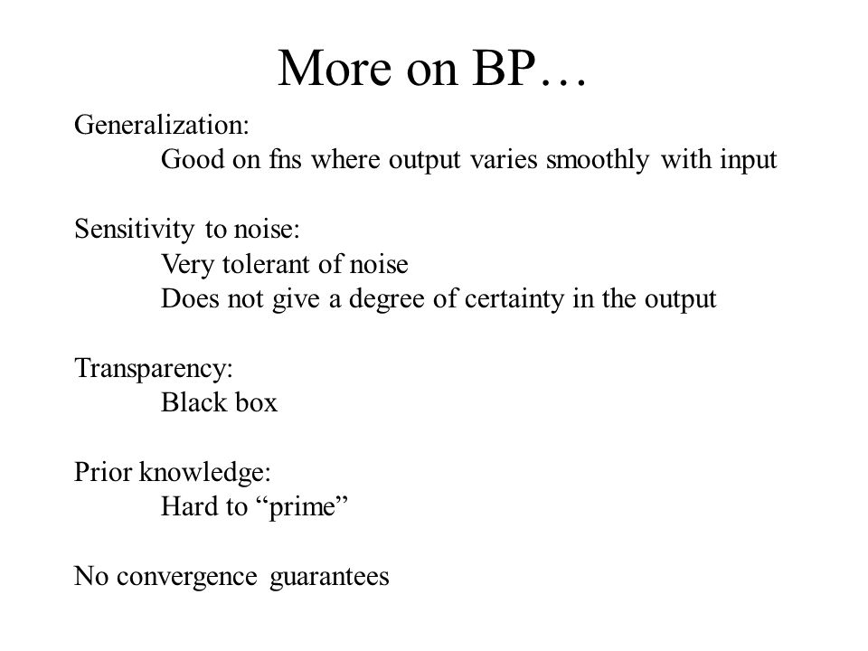 More on BP… Generalization: