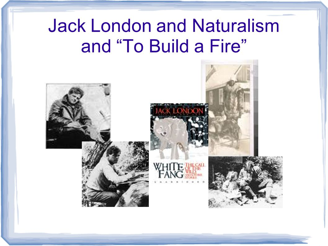 to build a fire naturalism