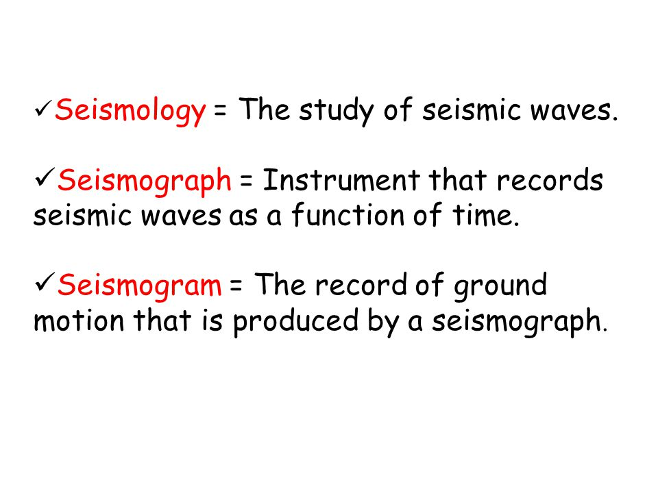 Seismology = The study of seismic waves.