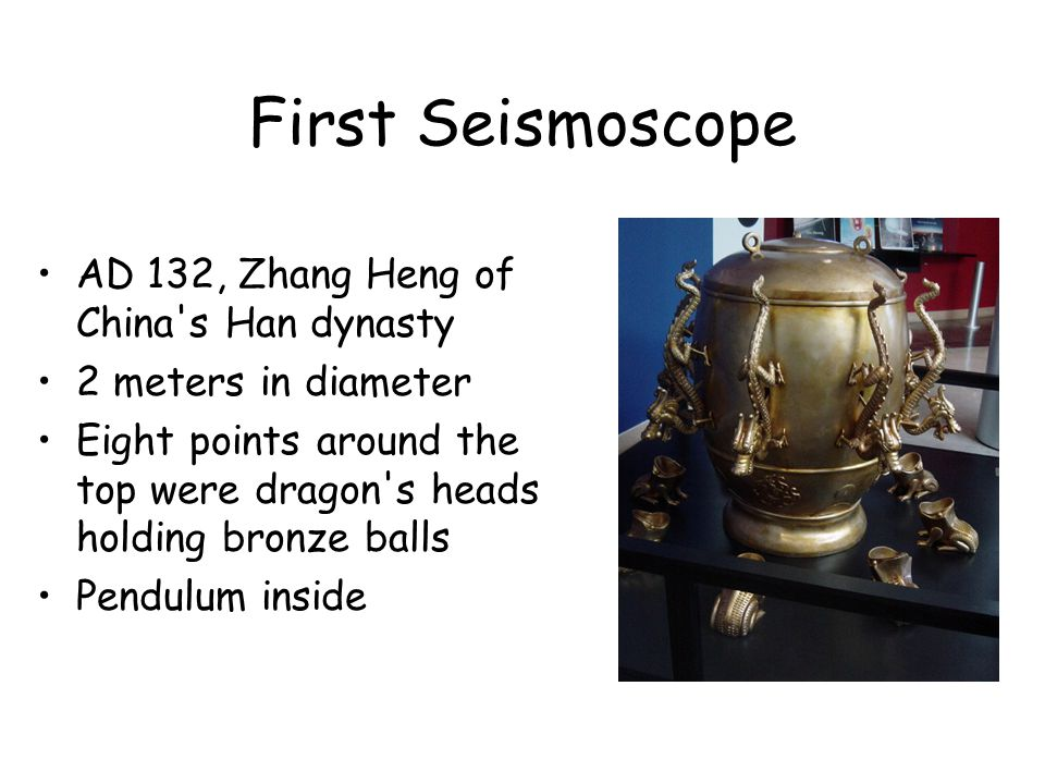 First Seismoscope AD 132, Zhang Heng of China s Han dynasty