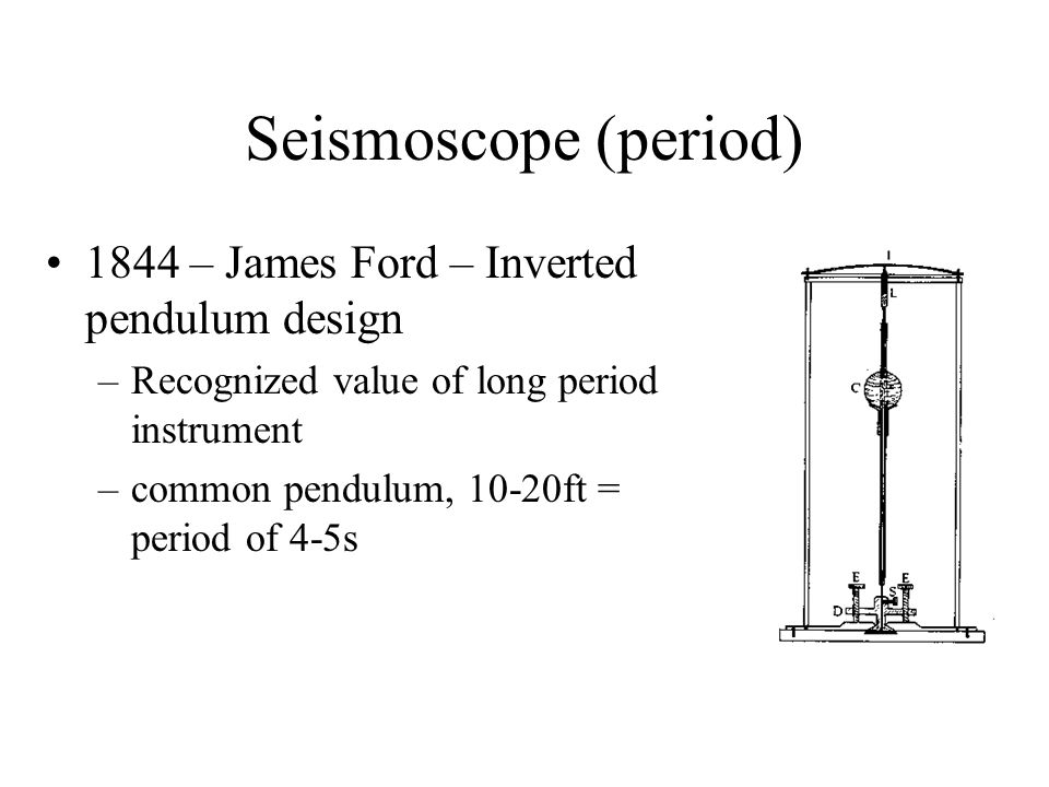 Seismoscope (period) 1844 – James Ford – Inverted pendulum design