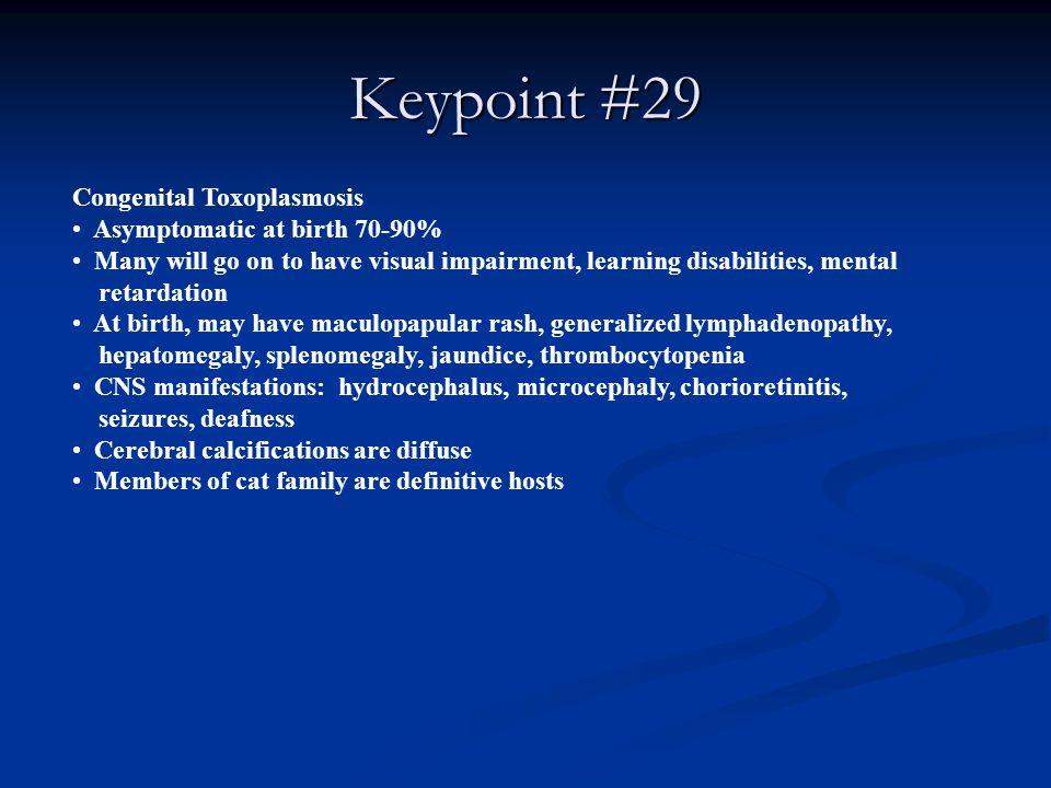 Keypoint #29 Congenital Toxoplasmosis Asymptomatic at birth 70-90%